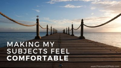 Blog Title: Making My Subjects Feel Comfortable